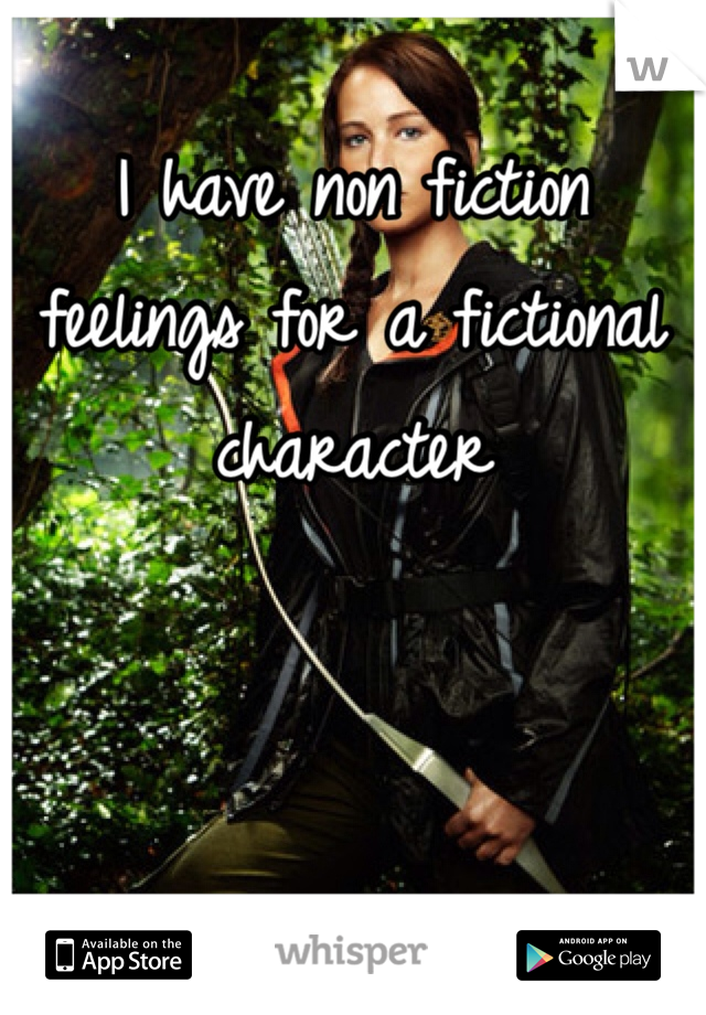 I have non fiction feelings for a fictional character