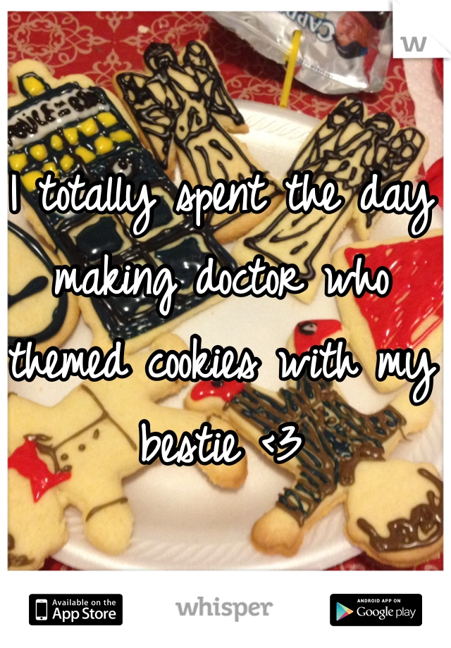 I totally spent the day making doctor who themed cookies with my bestie <3
