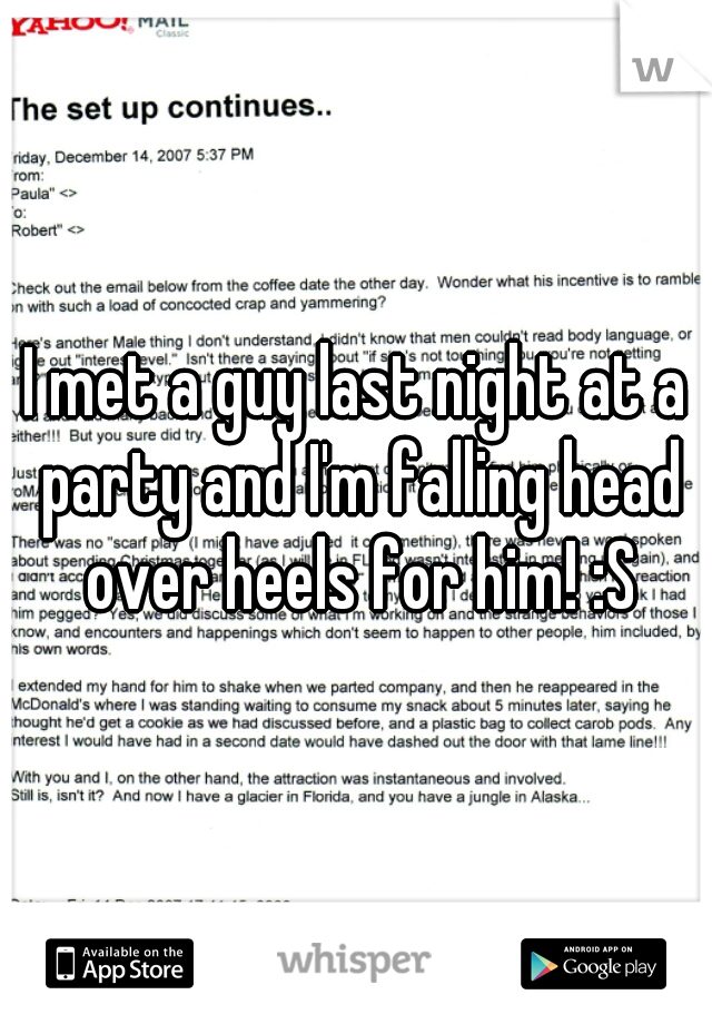 I met a guy last night at a party and I'm falling head over heels for him! :S