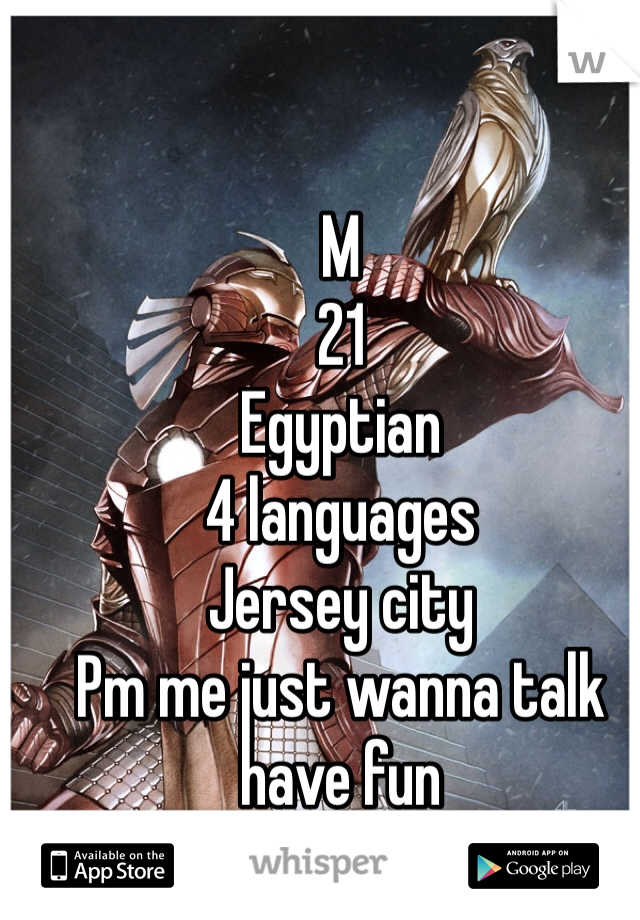 M  21  Egyptian 4 languages Jersey city  Pm me just wanna talk have fun