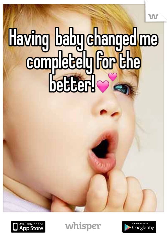 Having  baby changed me completely for the better!💕