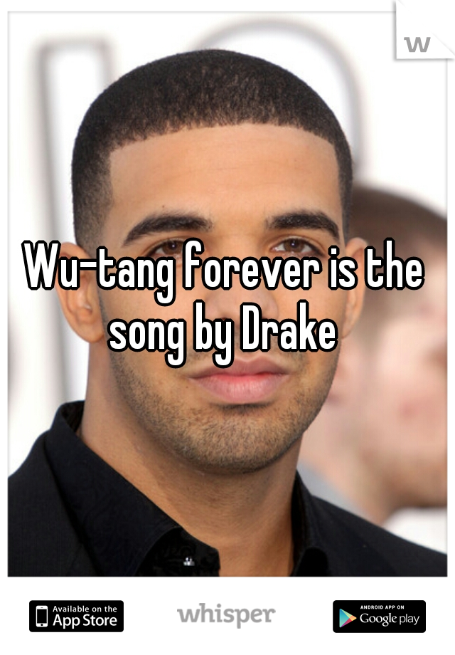 Wu-tang forever is the song by Drake