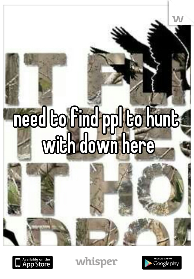 need to find ppl to hunt with down here