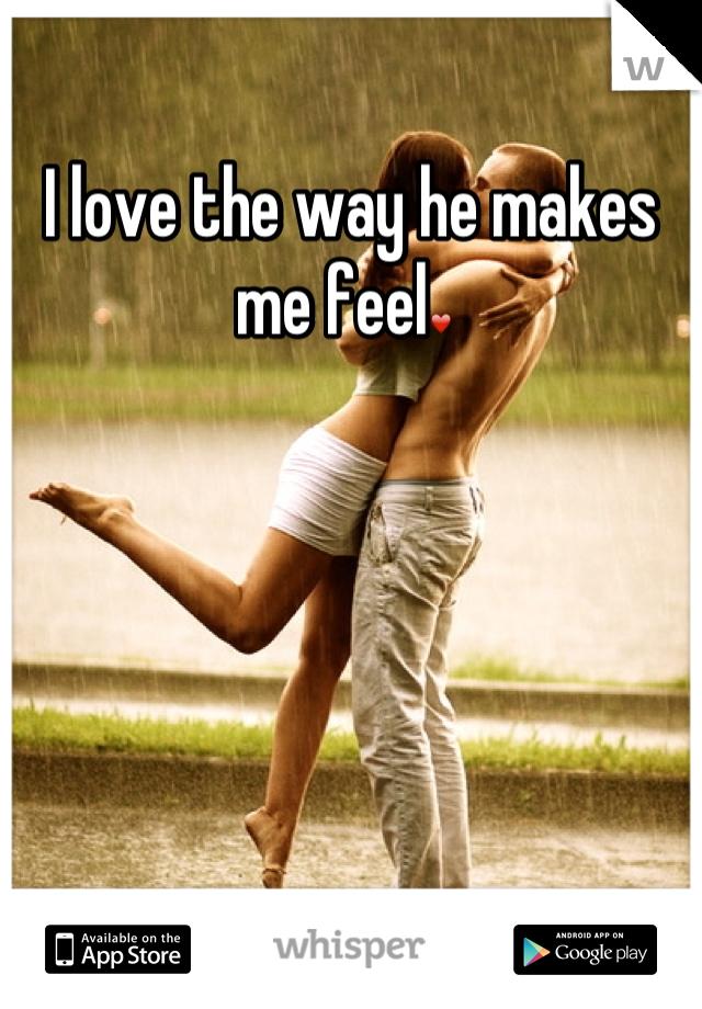 I love the way he makes me feel❤
