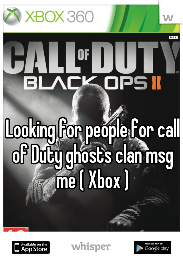 Looking for people for call of Duty ghosts clan msg me ( Xbox )
