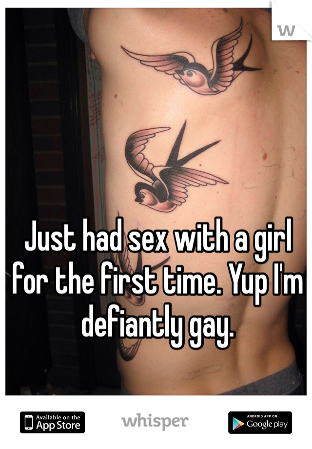 Just had sex with a girl for the first time. Yup I'm defiantly gay.