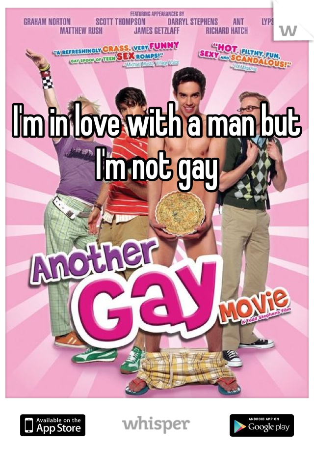 I'm in love with a man but I'm not gay