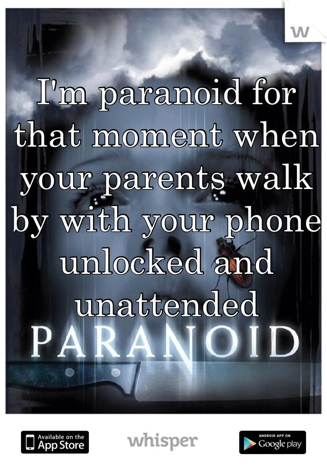 I'm paranoid for that moment when your parents walk by with your phone unlocked and unattended