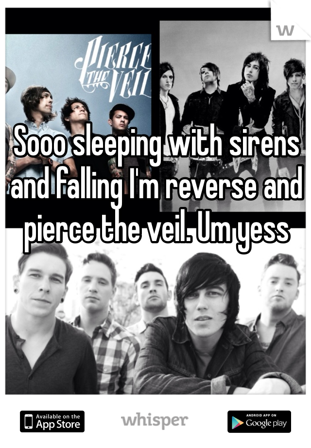 Sooo sleeping with sirens and falling I'm reverse and pierce the veil. Um yess