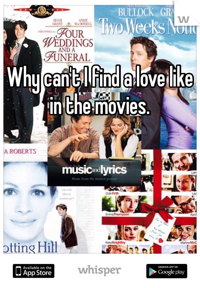 Why can't I find a love like in the movies.