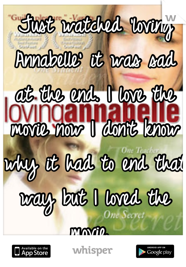 Just watched 'loving Annabelle' it was sad at the end. I love the movie now I don't know why it had to end that way but I loved the movie.