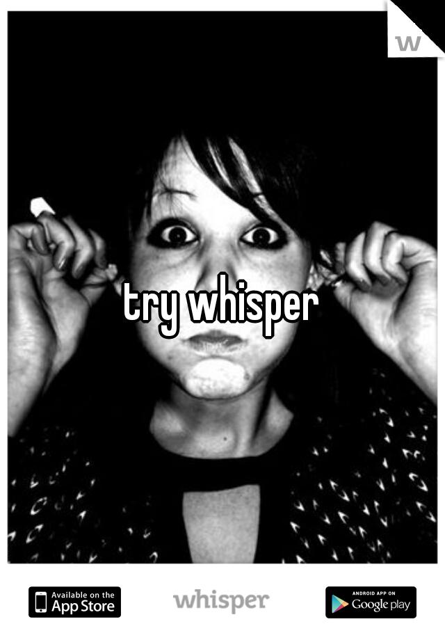 try whisper