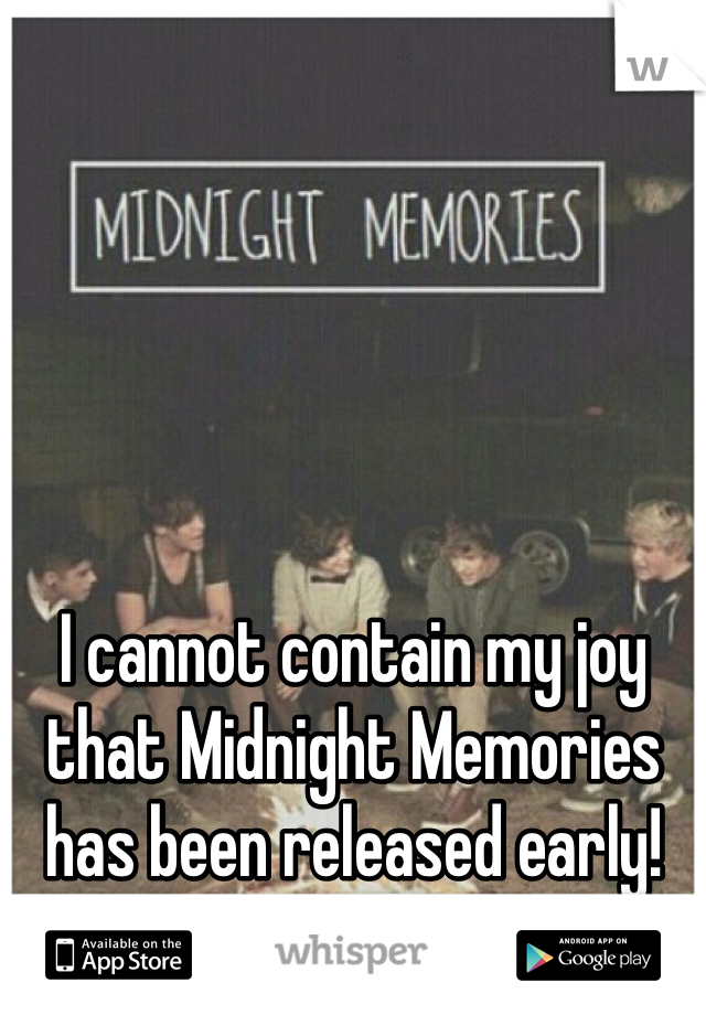 I cannot contain my joy that Midnight Memories has been released early! <3