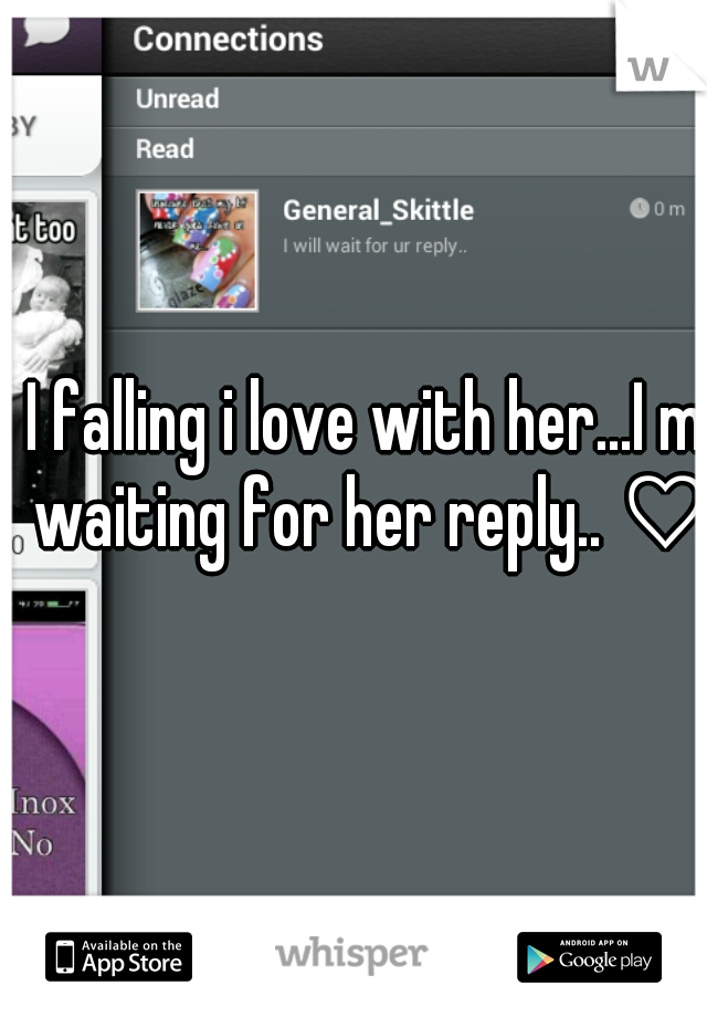 I falling i love with her...I m waiting for her reply.. ♡