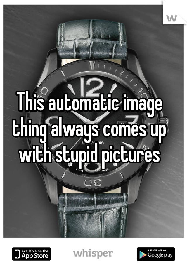This automatic image thing always comes up with stupid pictures