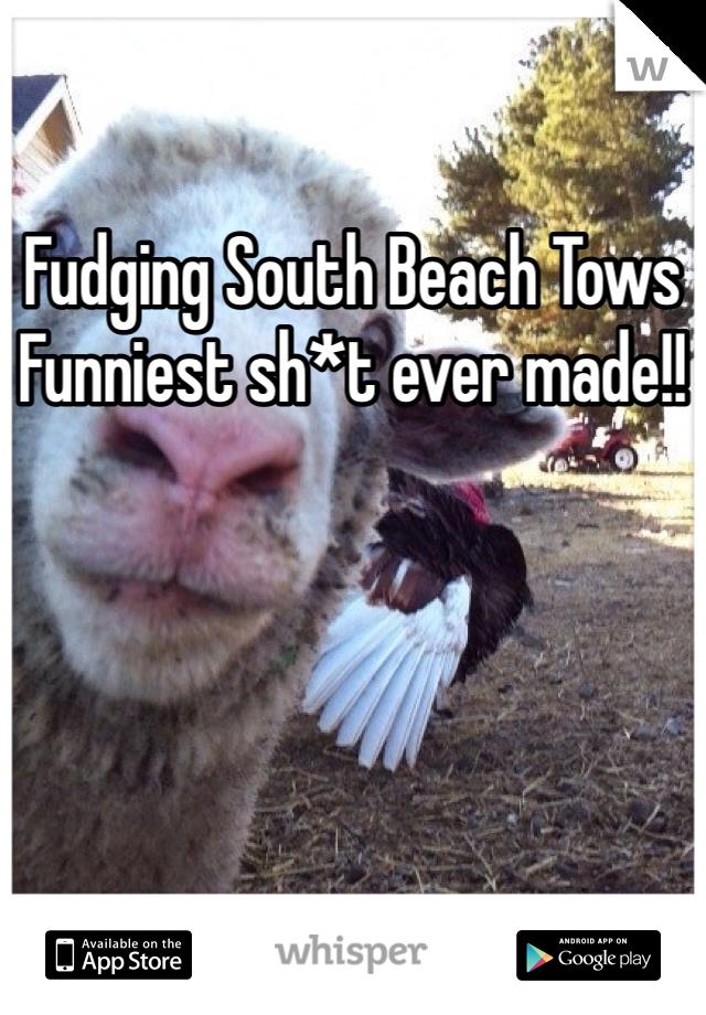 Fudging South Beach Tows Funniest sh*t ever made!!