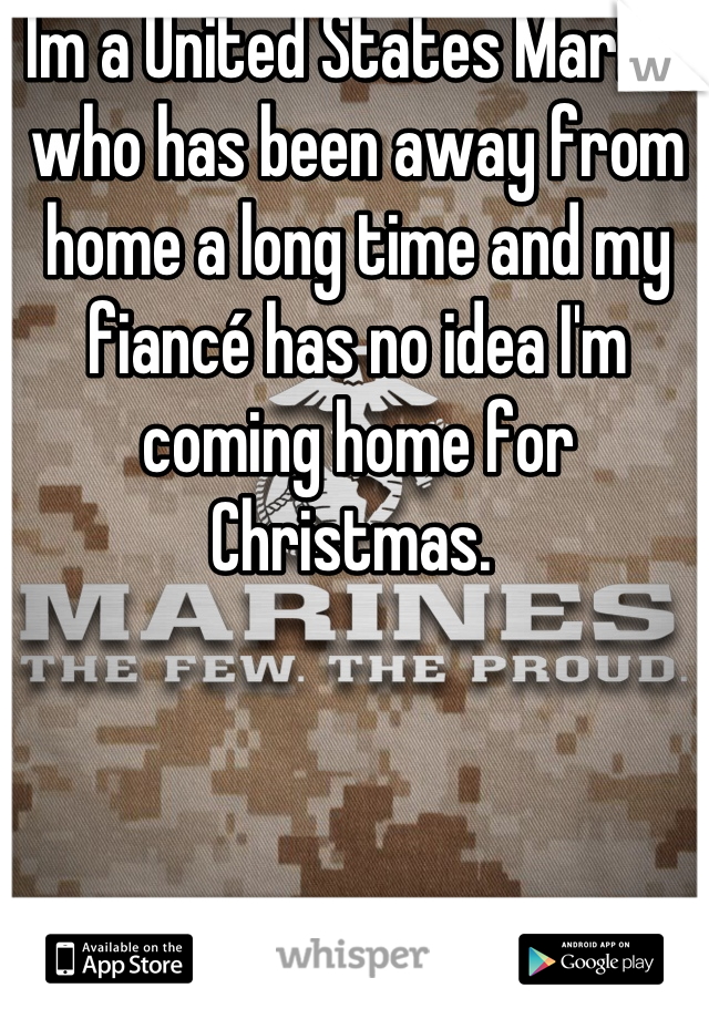 Im a United States Marine who has been away from home a long time and my fiancé has no idea I'm coming home for Christmas.
