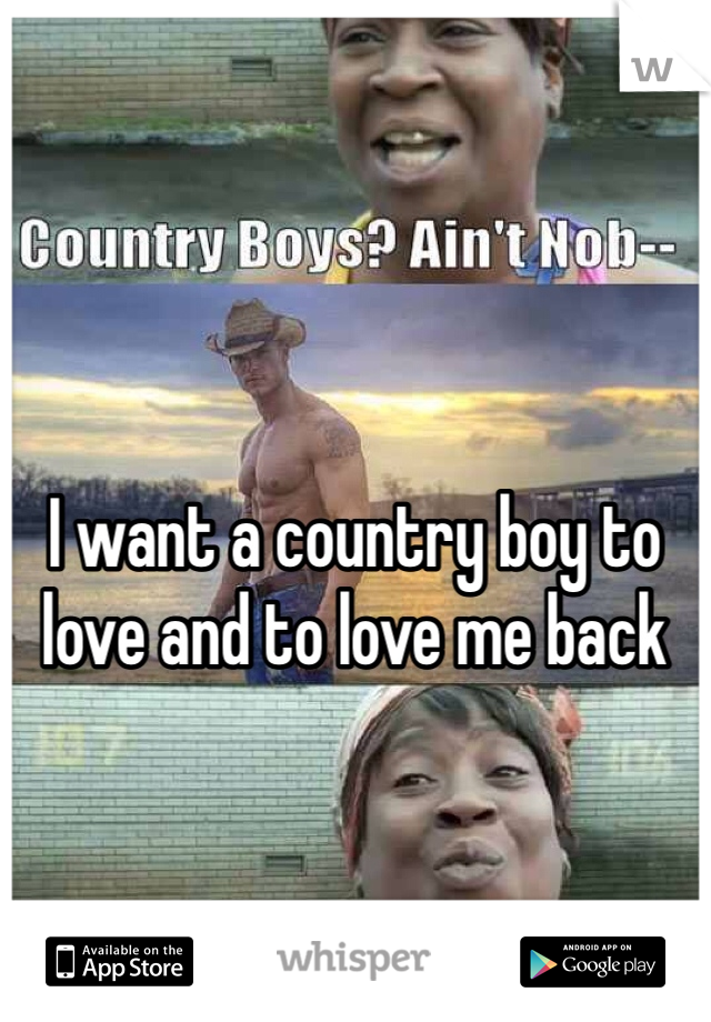 I want a country boy to love and to love me back