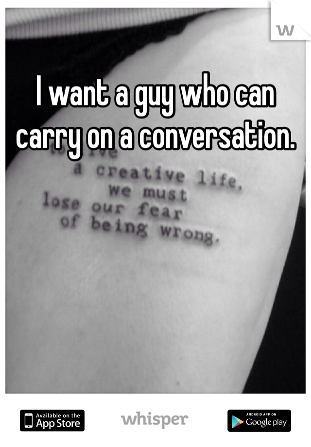 I want a guy who can carry on a conversation.