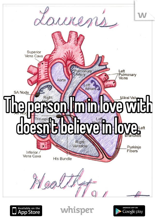 The person I'm in love with doesn't believe in love.