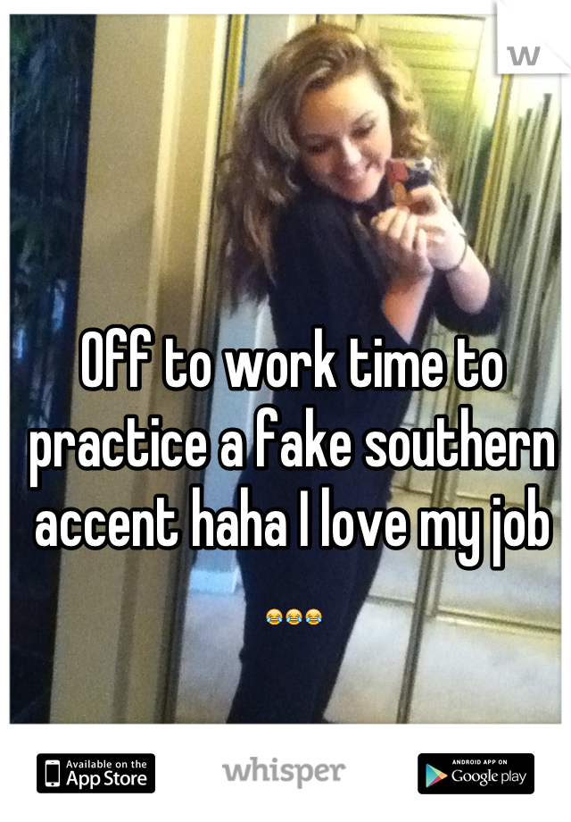 Off to work time to practice a fake southern accent haha I love my job 😂😂😂