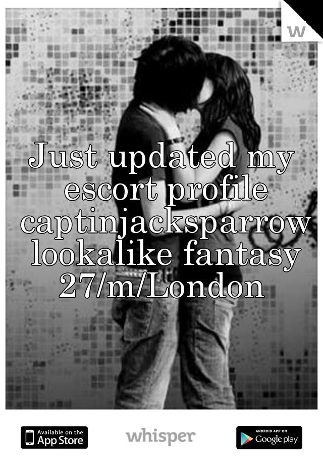 Just updated my escort profile captinjacksparrow lookalike fantasy 27/m/London