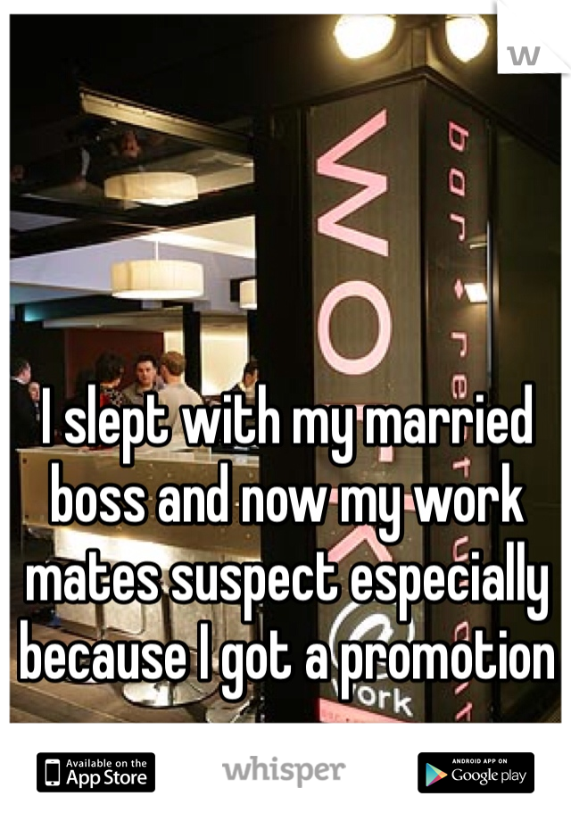 I slept with my married boss and now my work mates suspect especially because I got a promotion