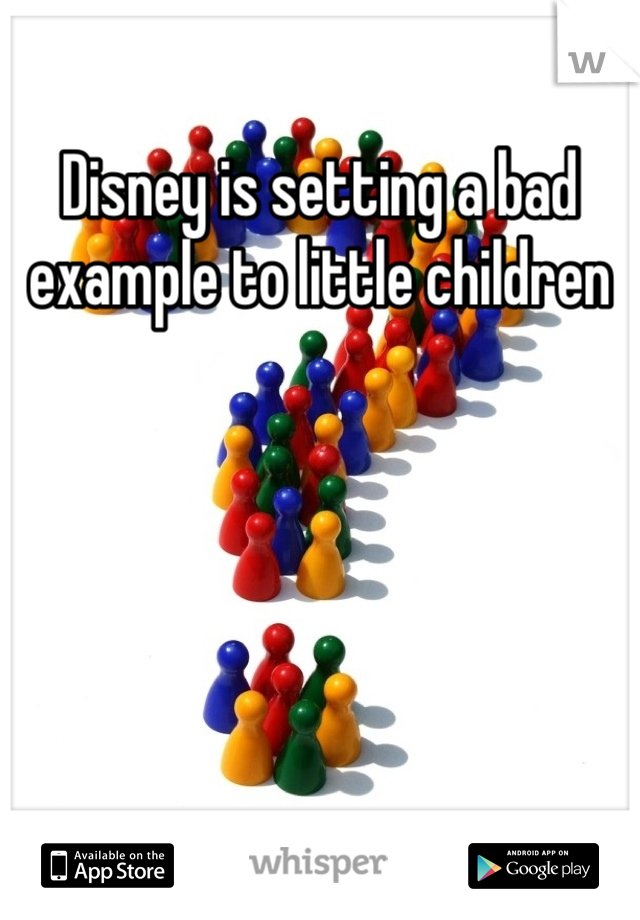 Disney is setting a bad example to little children