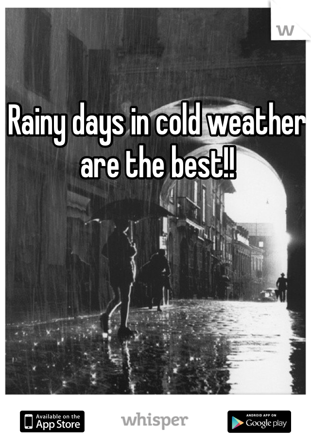 Rainy days in cold weather are the best!!