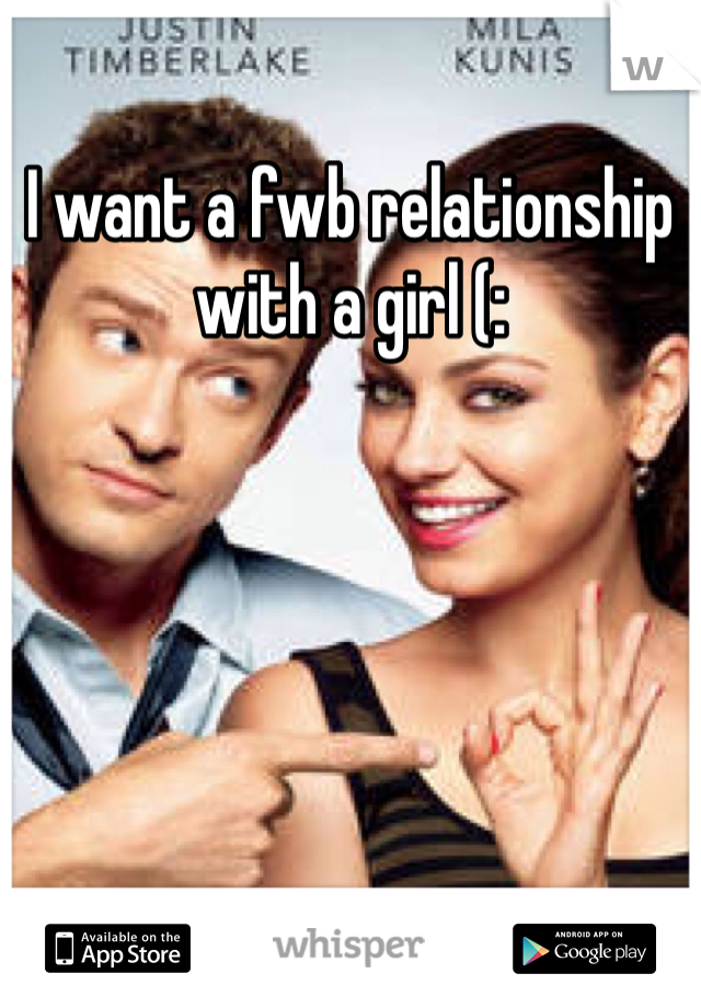I want a fwb relationship with a girl (: