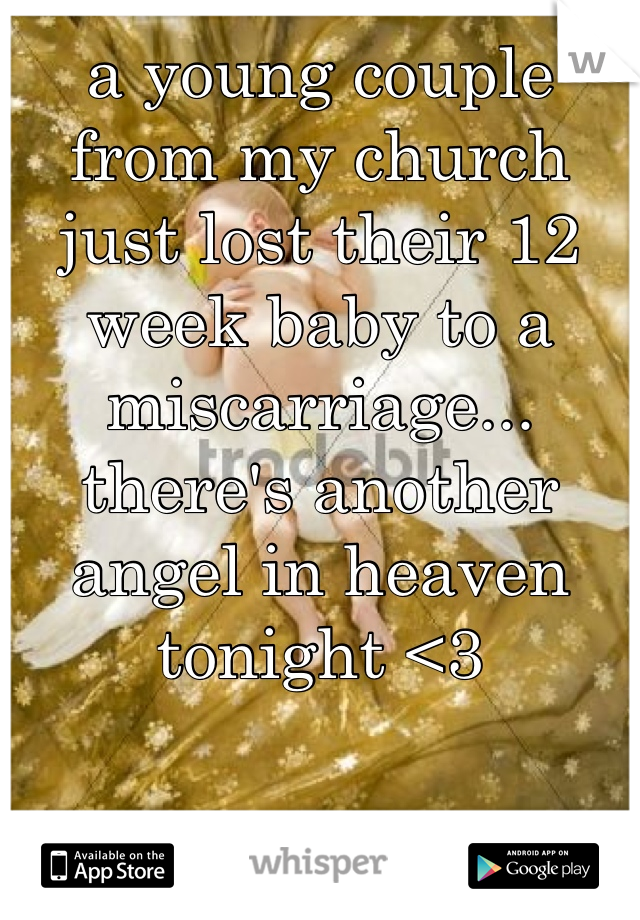 a young couple from my church just lost their 12 week baby to a miscarriage... there's another angel in heaven tonight <3