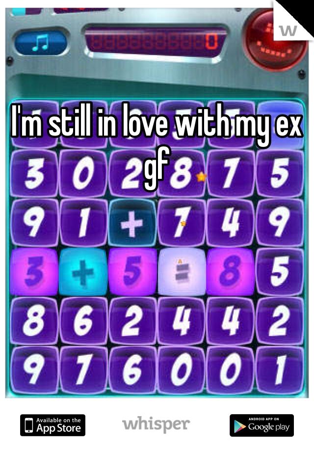I'm still in love with my ex gf