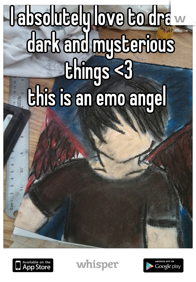 I absolutely love to draw dark and mysterious things <3  this is an emo angel