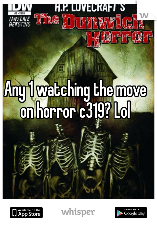 Any 1 watching the move on horror c319? Lol