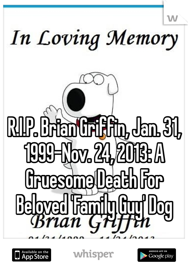 R.I.P. Brian Griffin, Jan. 31, 1999-Nov. 24, 2013: A Gruesome Death For Beloved 'Family Guy' Dog