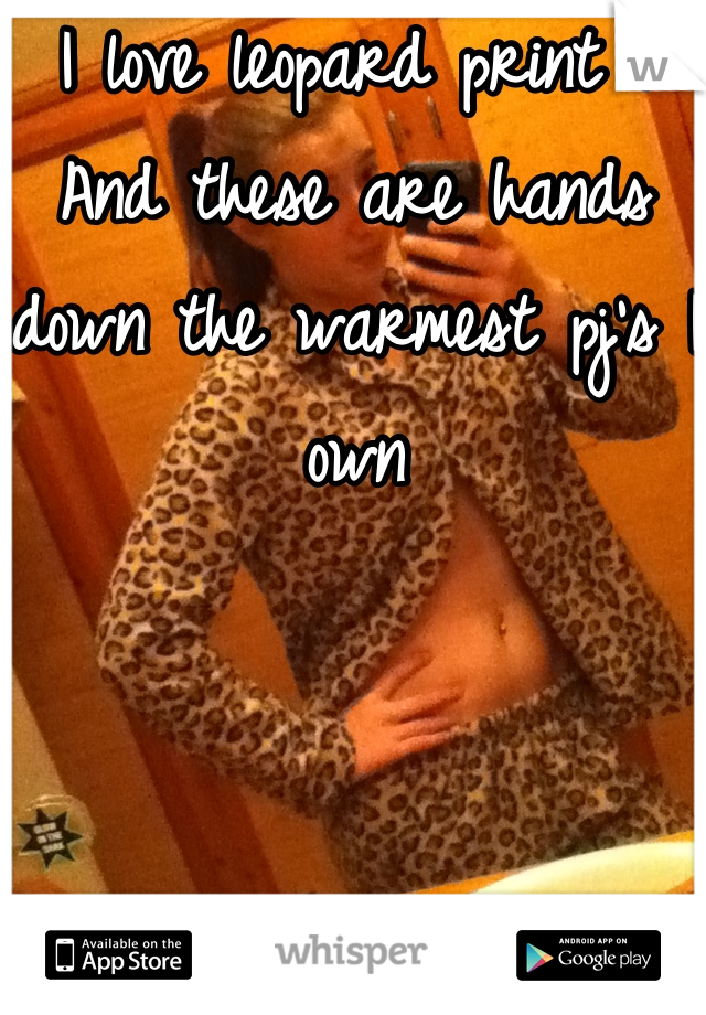 I love leopard print . And these are hands down the warmest pj's I own