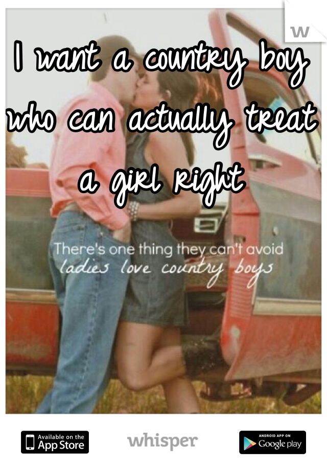 I want a country boy who can actually treat a girl right