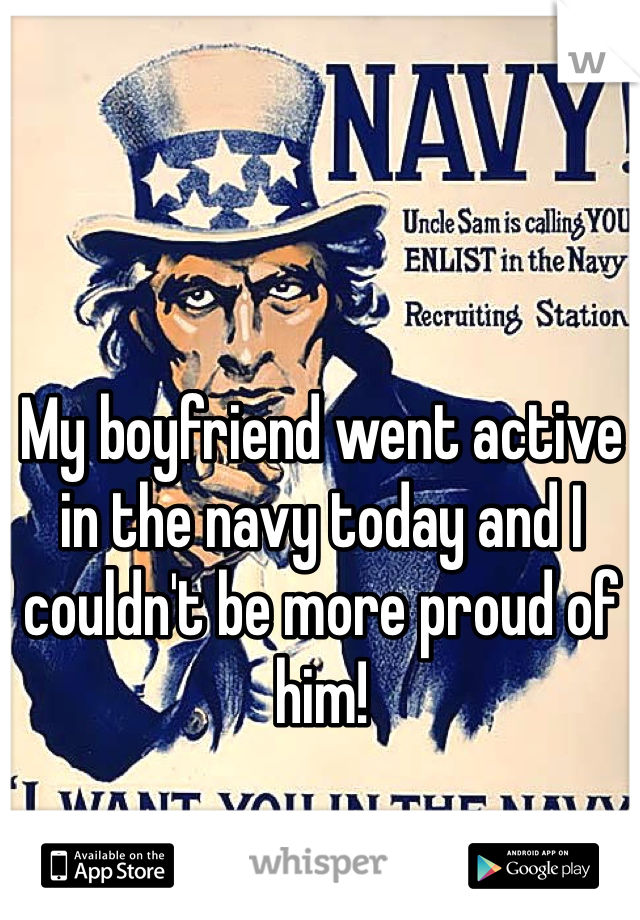 My boyfriend went active in the navy today and I couldn't be more proud of him!