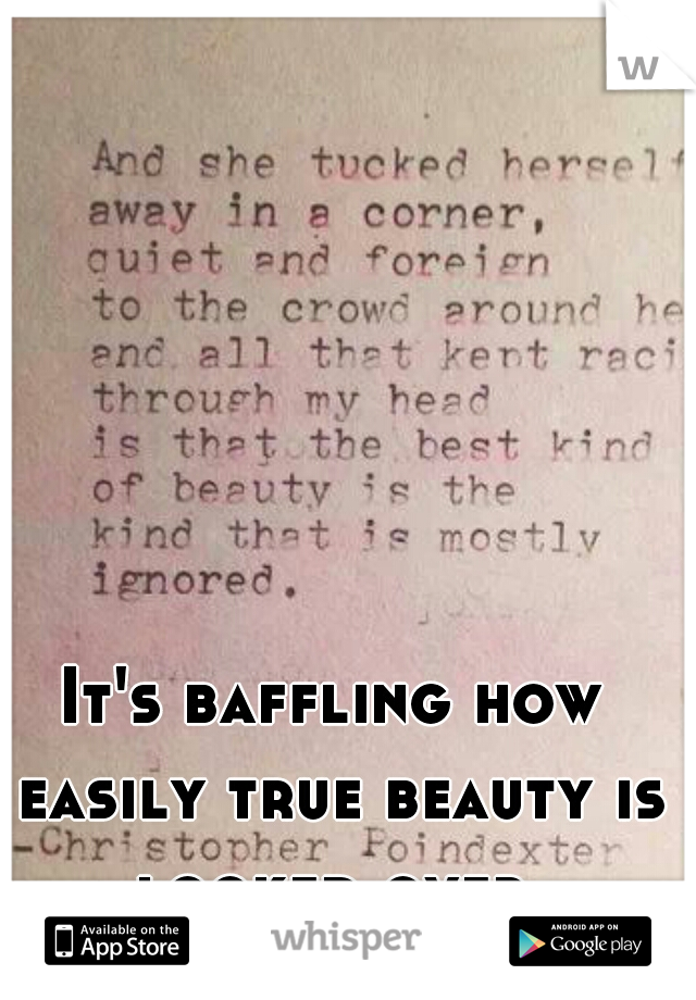 It's baffling how easily true beauty is looked over.