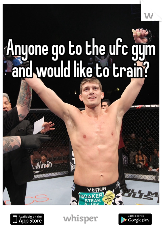 Anyone go to the ufc gym and would like to train?