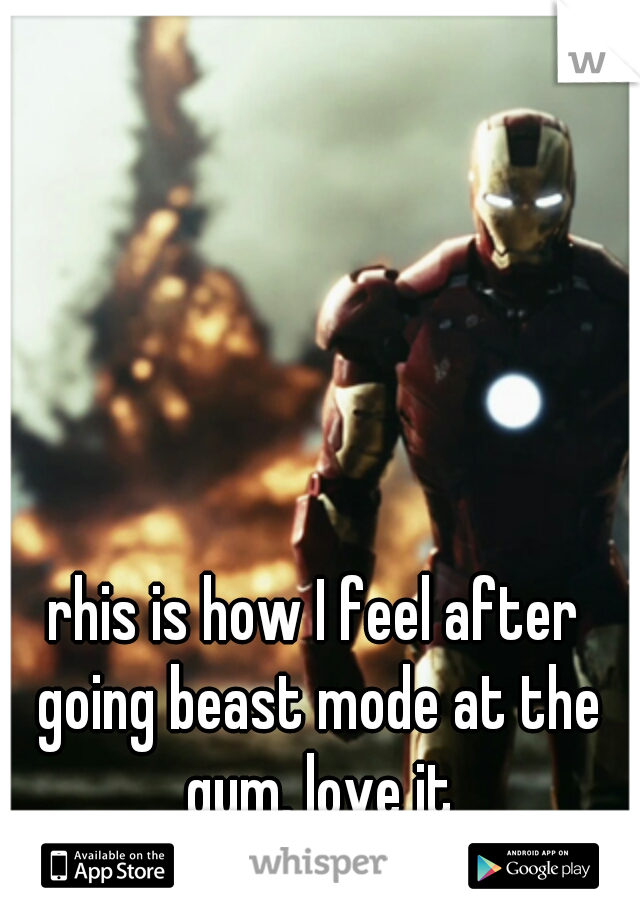 rhis is how I feel after going beast mode at the gym. love it