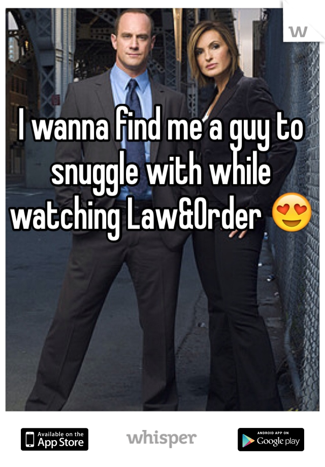 I wanna find me a guy to snuggle with while watching Law&Order 😍