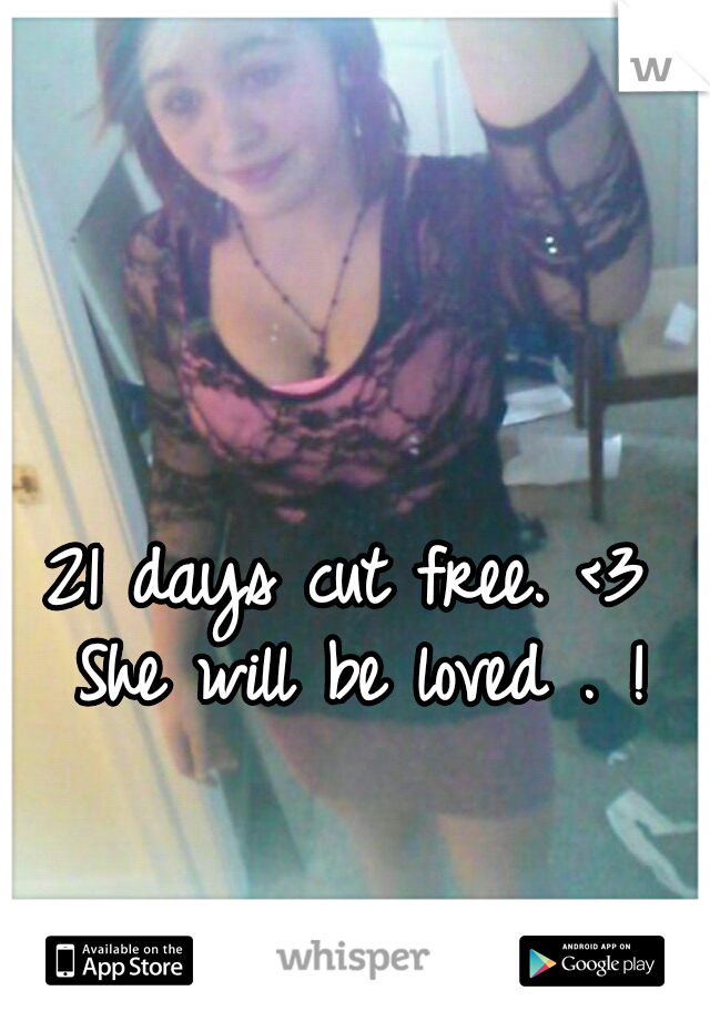 21 days cut free. <3 She will be loved . !