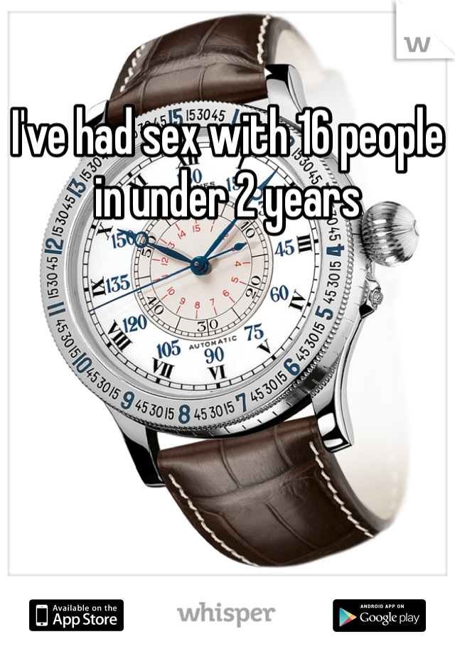 I've had sex with 16 people in under 2 years