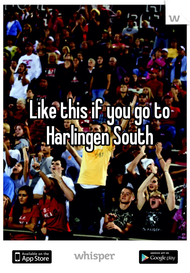 Like this if you go to Harlingen South