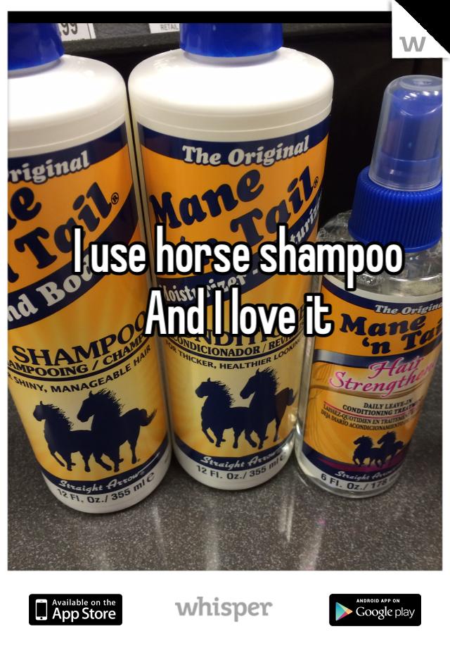 I use horse shampoo And I love it