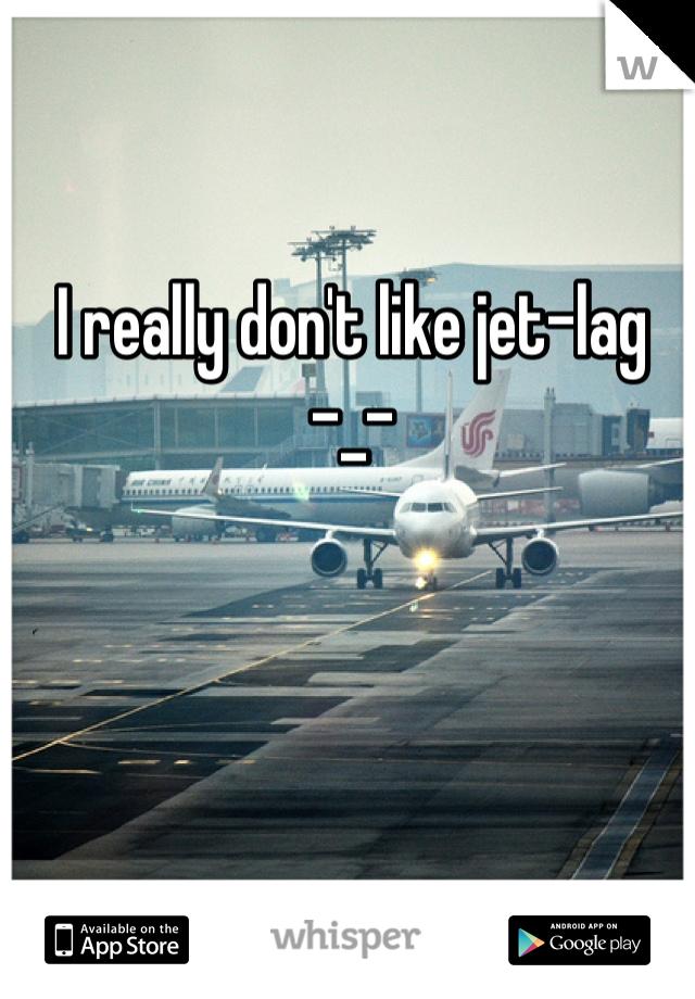 I really don't like jet-lag -_-