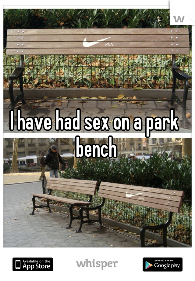 I have had sex on a park bench