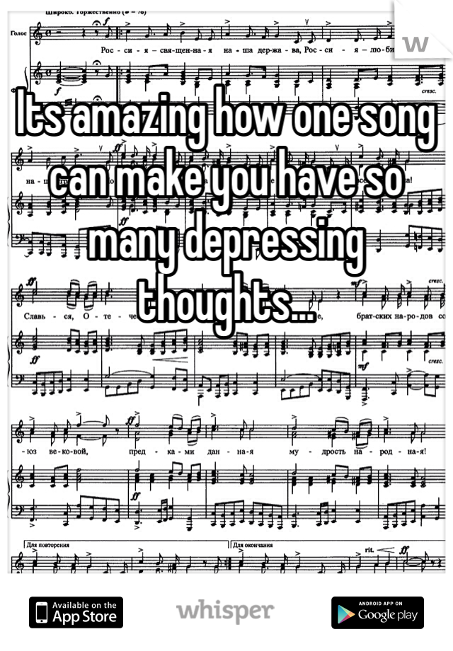 Its amazing how one song can make you have so many depressing thoughts...