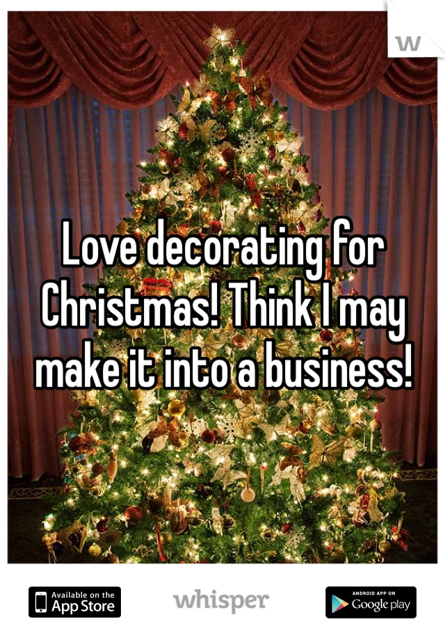 Love decorating for Christmas! Think I may make it into a business!